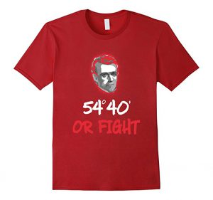 54° 40' or Fight T Shirt